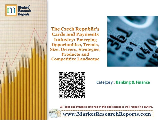 The Czech Republic's Cards and Payments Industry: Emerging Opportunities, Trends, Size, Drivers, Strategies, Products and Competitive Landscape