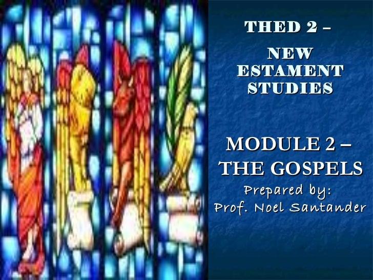 THED 2 –  NEW ESTAMENT STUDIES MODULE 2 –  THE GOSPELS Prepared by:  Prof. Noel Santander