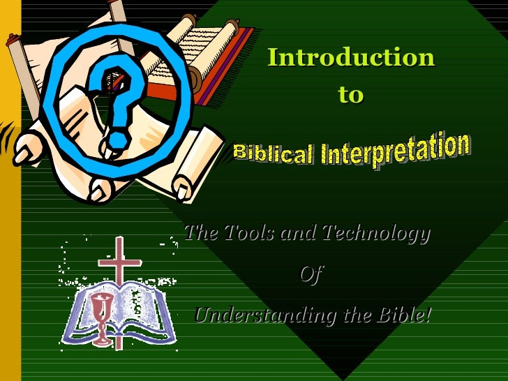 Introduction             toThe Tools and Technology           OfUnderstanding the Bible!