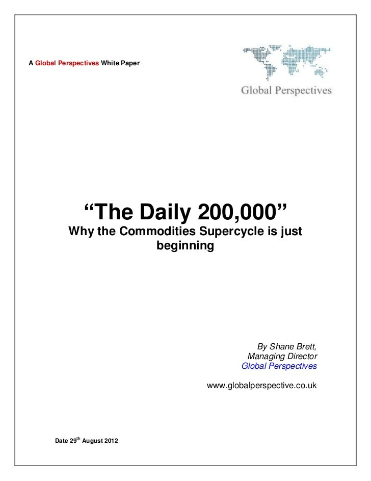 The Daily 200,000 -  Why the Commodities Supercycle is just beginning - Global Perspectives White Paper - August 2012
