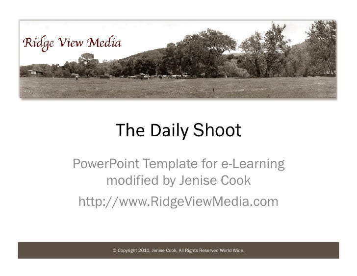 The	   Daily	   Shoot PowerPoint Template for e-Learning       modified by Jenise Cook  http://www.RidgeViewMedia.com     ...