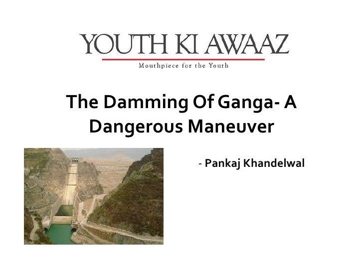 The Damming Of Ganga- A  Dangerous Maneuver             - Pankaj Khandelwal
