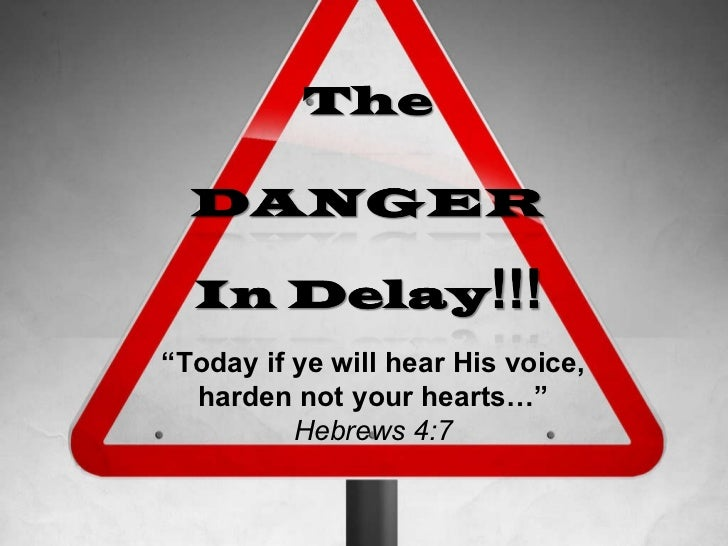 """"""" Today if ye will hear His voice, harden not your hearts…""""  Hebrews 4:7"""