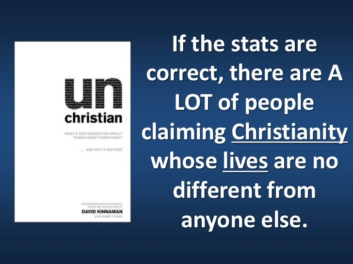 If the stats arecorrect, there are A    LOT of peopleclaiming Christianity whose lives are no    different from     anyone...