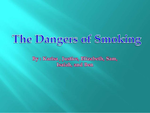 The Dangers of Smoking- Rm 21