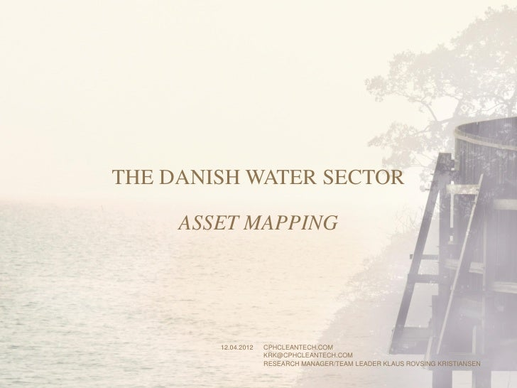 THE DANISH WATER SECTOR     ASSET MAPPING        12.04.2012   CPHCLEANTECH.COM                     KRK@CPHCLEANTECH.COM   ...
