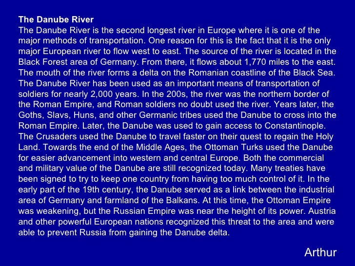 The Danube River The Danube River is the second longest river in Europe where it is one of the major methods of transporta...