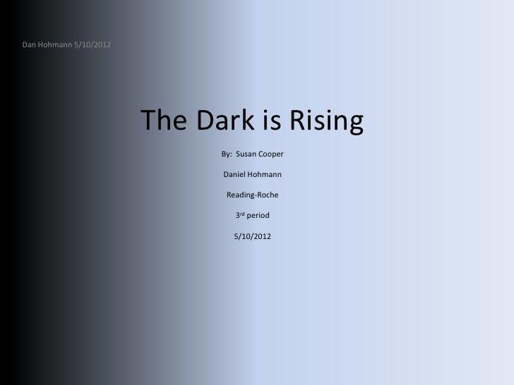 Dan Hohmann 5/10/2012                        The Dark is Rising                              By: Susan Cooper             ...