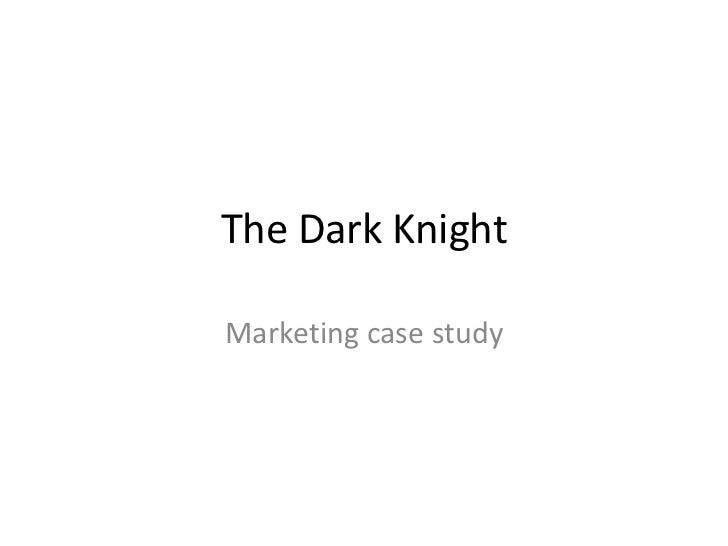 The Dark KnightMarketing case study