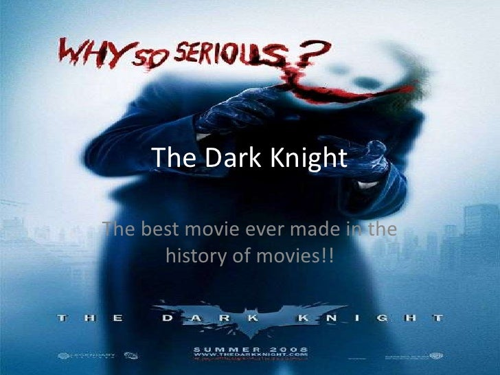 The Dark Knight  The best movie ever made in the       history of movies!!