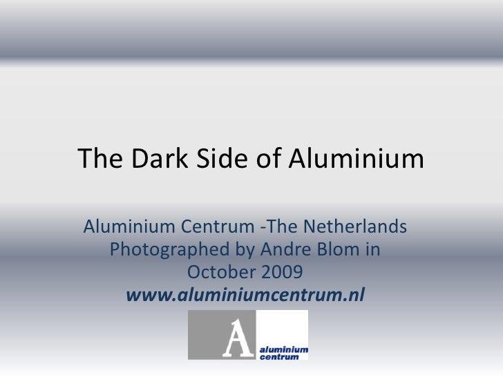 The Dark Side Of Aluminium.Oct2009.Jj