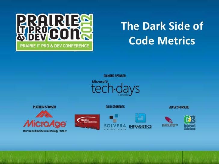 The Dark Side of Code Metrics