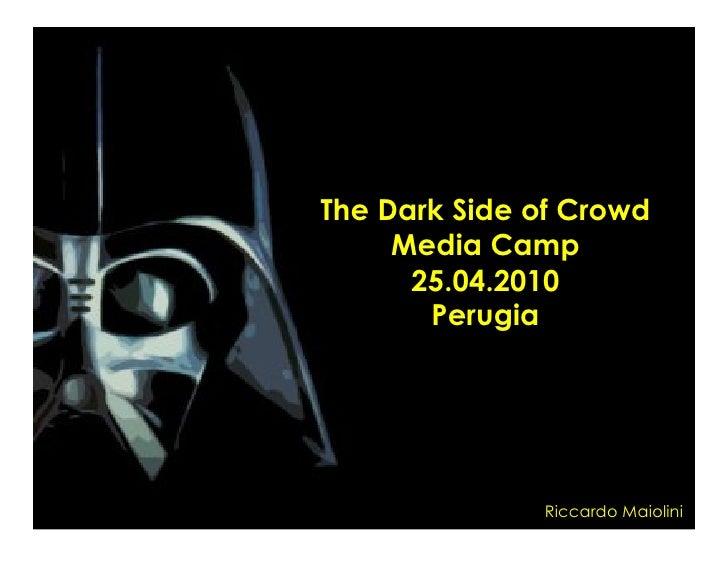 The Dark Side of Crowd      Media Camp       25.04.2010        Perugia                   Riccardo Maiolini