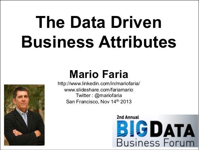 The Data Driven Business Attributes Mario Faria http://www.linkedin.com/in/mariofaria/ www.slideshare.com/fariamario Twitt...