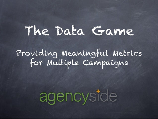 The Data Game Providing Meaningful Metrics for Multiple Campaigns