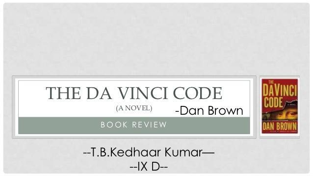 THE DA VINCI CODE        (A NOVEL)                    -Dan Brown     BOOK REVIEW   --T.B.Kedhaar Kumar—            --IX D--