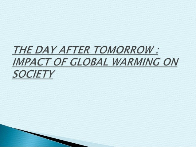 day after tomorrow global warming essay Scenario that opens 'the day after tomorrow' actually the basic scenario of the amoc as a result of global warming is not completely out of the.