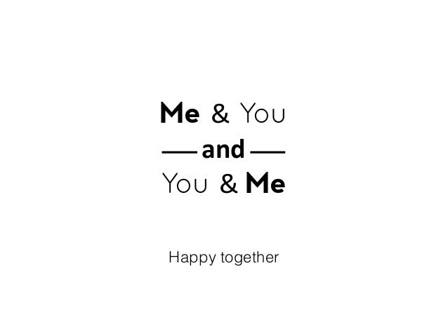 Happy together Me & You and   You &  Me