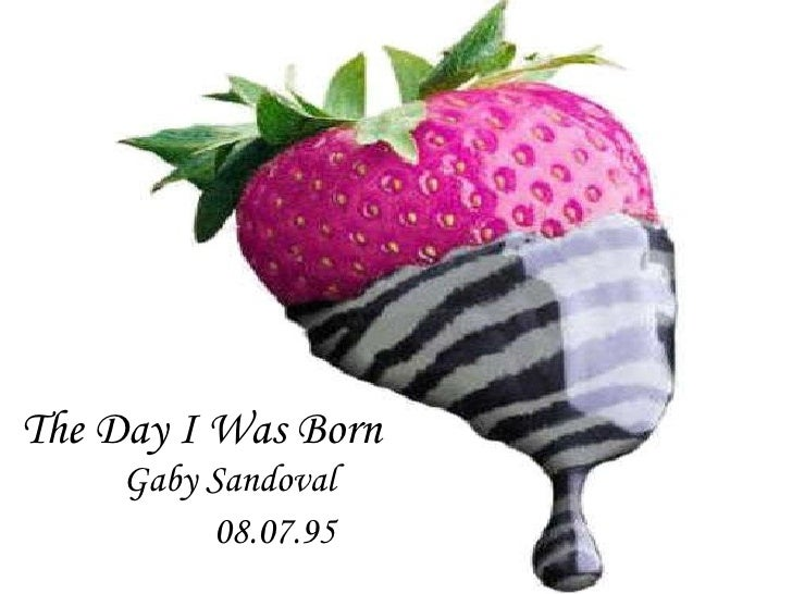 The Day I Was Born Gaby Sandoval 08.07.95