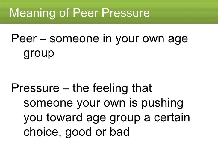 effect of peer pressure on youth You might worry about peer pressure or peer influence on your child  discuss  the possible consequences of the behaviour, rather than making judgments.