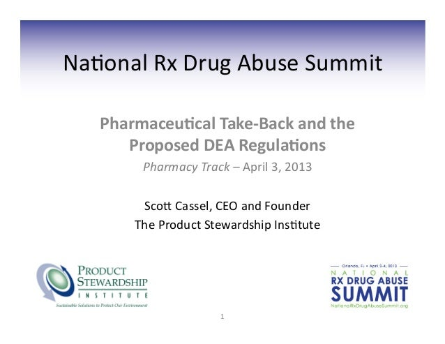 Na#onal	  Rx	  Drug	  Abuse	  Summit	       Pharmaceu)cal	  Take-­‐Back	  and	  the	          Proposed	  DEA	  Regula)ons	...