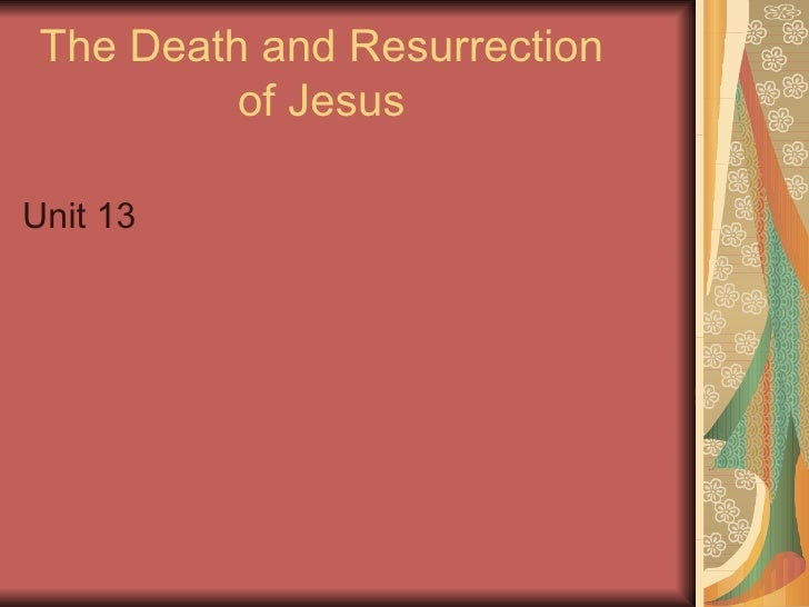 The Death and Resurrection          of JesusUnit 13