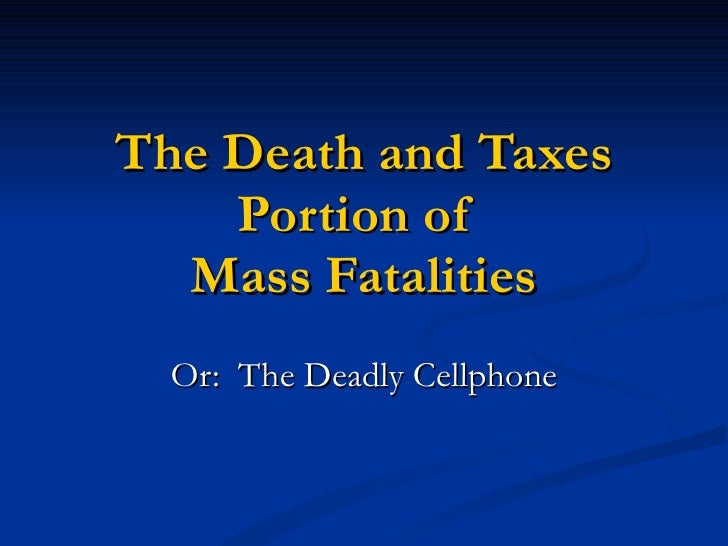 The Death and Taxes Portion of  Mass Fatalities Or:  The Deadly Cellphone