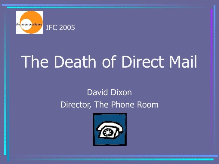 The Death of Direct Mail David Dixon Director, The Phone Room