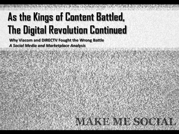As the Kings of Content Battled,The Digital Revolution ContinuedWhy Viacom and DIRECTV Fought the Wrong BattleA Social Med...