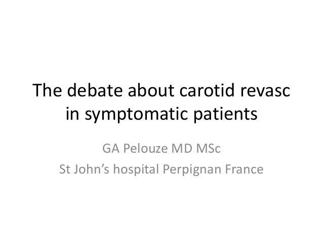 The debate about carotid revasc in symptomatic patients GA Pelouze MD MSc St John's hospital Perpignan France