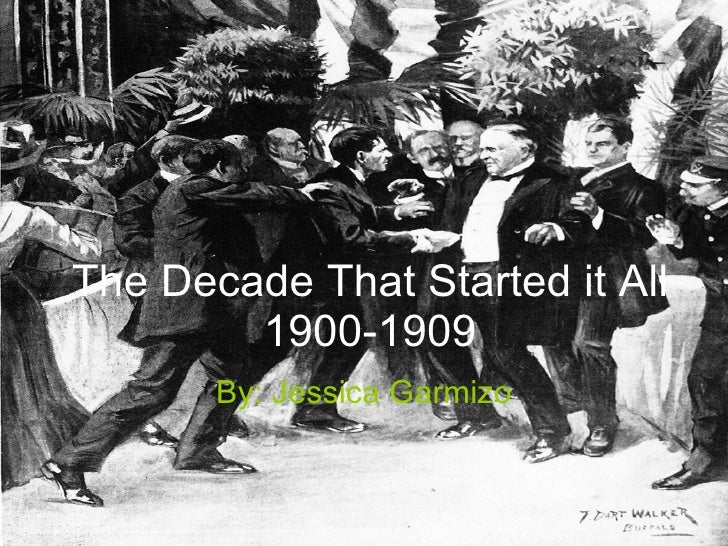 The Decade That Started it All 1900-1909 By: Jessica Garmizo