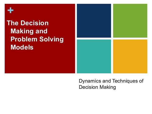 +The Decision Making and Problem Solving Models                   Dynamics and Techniques of                   Decision Ma...