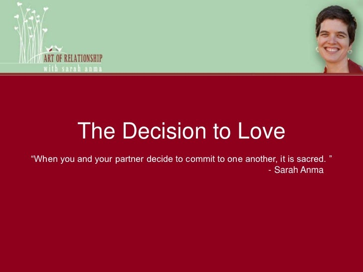 """The Decision to Love<br />""""When you and your partner decide to commit to one another, it is sacred.""""<br />       - Sarah ..."""