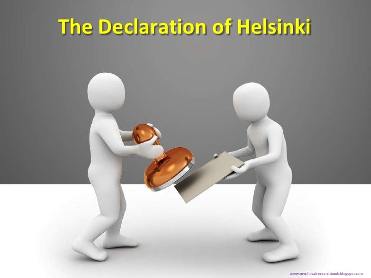 The Declaration of Helsinki                        www.myclinicalresearchbook.blogspot.com
