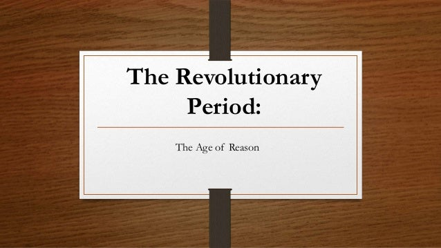 The Revolutionary     Period:    The Age of Reason