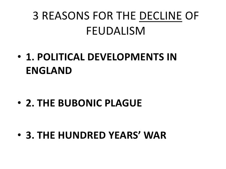 the decline of the feudal system Feudal system the political, military, and social system in the middle ages, based on the holding of lands in fief or fee and on the resulting relations between lord and vassal.