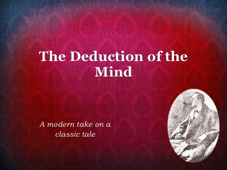The Deduction of the Mind A modern take on a  classic tale