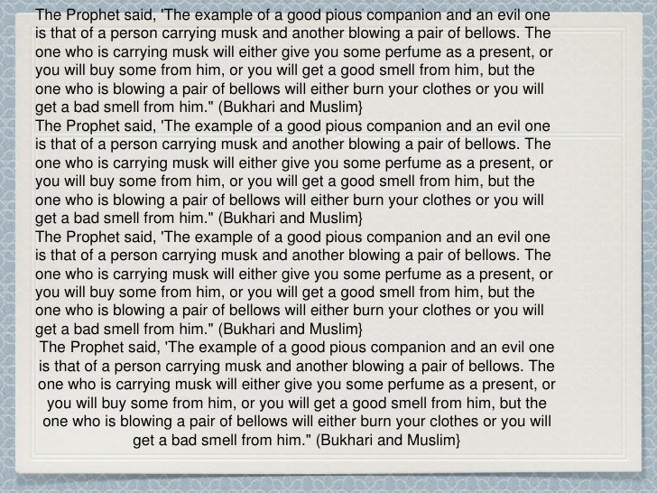 The Prophet said, The example of a good pious companion and an evil oneis that of a person carrying musk and another blowi...