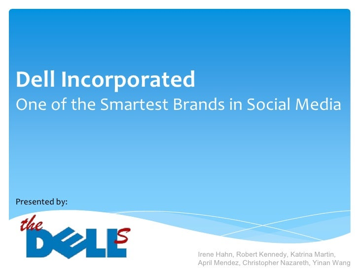 Dell Incorporated<br />One of the Smartest Brands in Social Media<br />Presented by:<br />Irene Hahn, Robert Kennedy, Katr...