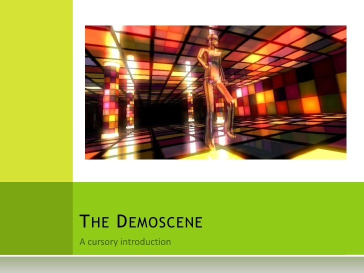 A cursory introduction<br />The Demoscene<br />