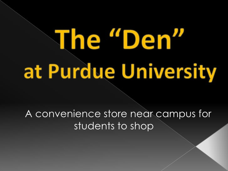 """The """"Den""""at Purdue University<br />   A convenience storenear campus for students to shop<br />"""