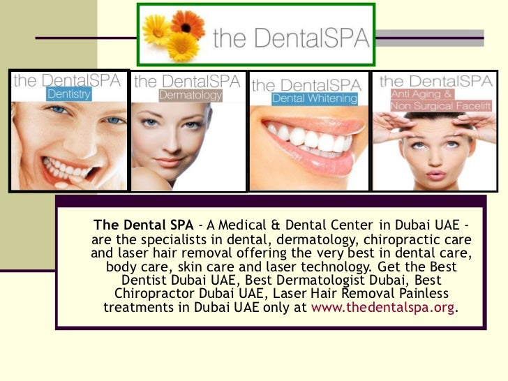 The Dental SPA  - A Medical & Dental Center   in Dubai UAE - are the specialists in dental, dermatology, chiropractic care...