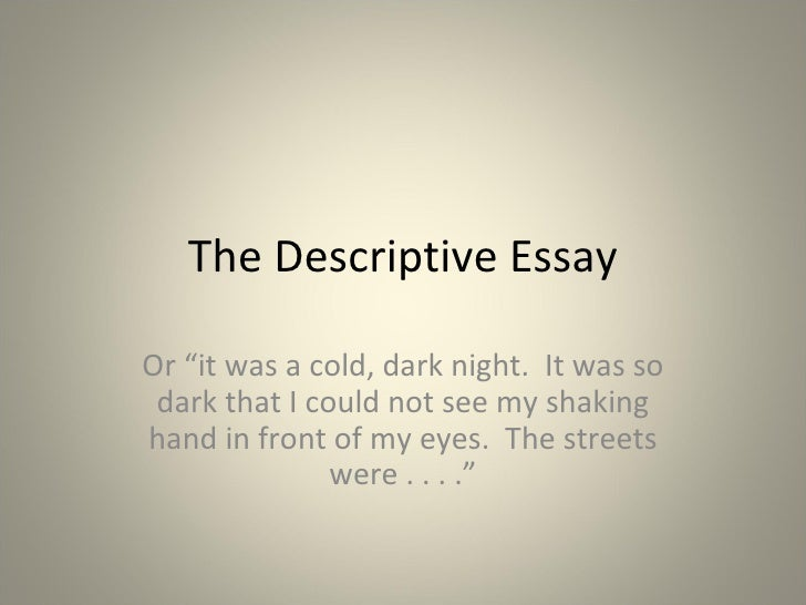 i need help writing a descriptive essay How to write a descriptive essay a descriptive essay should create a vivid picture of the topic in the reader's mind you may need to write a descriptive essay for a class assignment or.