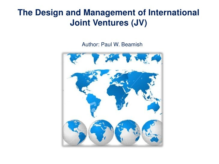 The Design and Management of International            Joint Ventures (JV)              Author: Paul W. Beamish