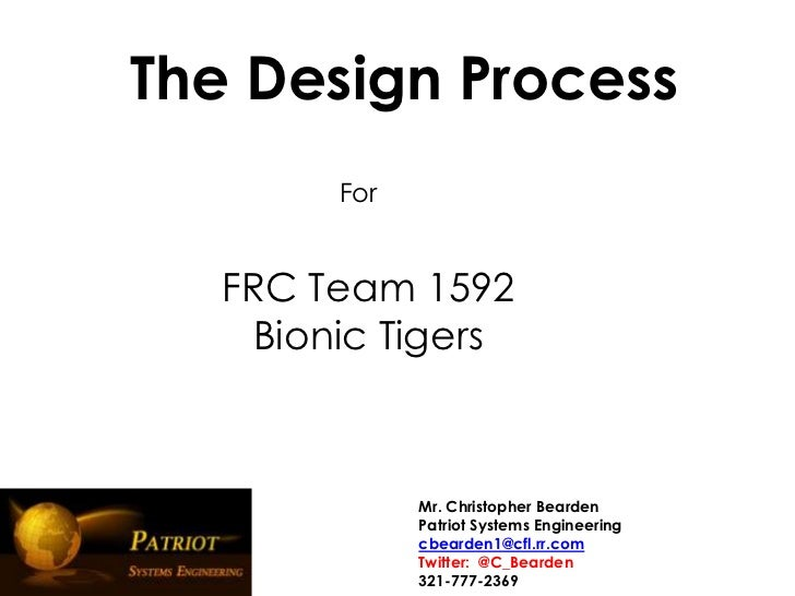 The Design Process        For   FRC Team 1592    Bionic Tigers              Mr. Christopher Bearden              Patriot S...