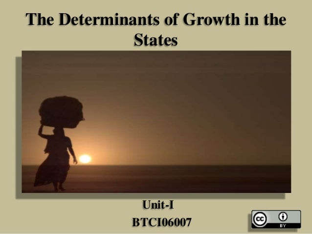 The Determinants of Growth in the States  Unit-I BTCI06007