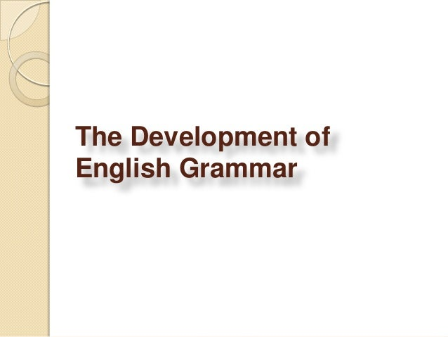 The Development ofEnglish Grammar