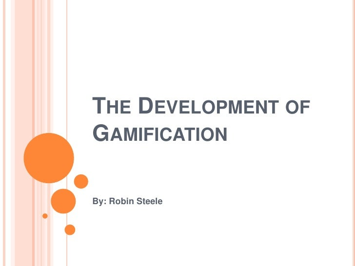 THE DEVELOPMENT OFGAMIFICATIONBy: Robin Steele