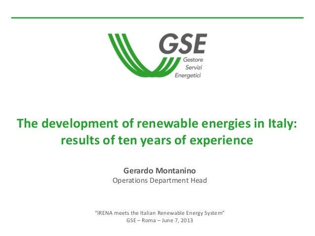 "Gerardo MontaninoOperations Department Head""IRENA meets the Italian Renewable Energy System""GSE – Roma – June 7, 2013The d..."
