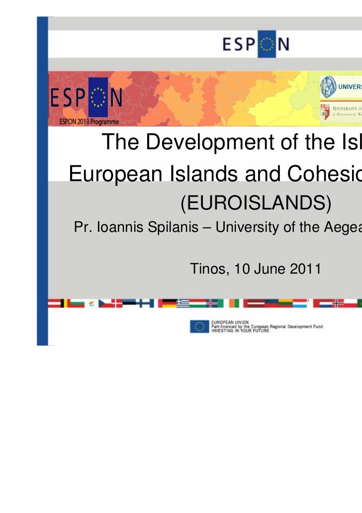 The Development of the IslandsEuropean Islands and Cohesion Policy                (EUROISLANDS)Pr. Ioannis Spilanis – Univ...
